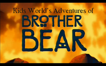 Kids World's Adventures of Brother Bear