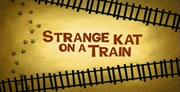 44-2 - Strange Kat On A Train