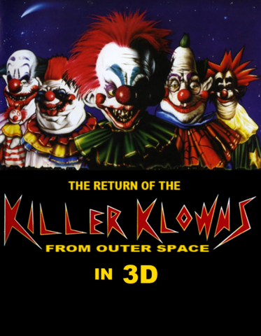 File:The Return Of The Killer Klowns From Outer Space In 3D - Unofficial Poster.png
