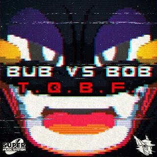 BUB VS BOB
