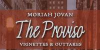 The Proviso: Vignettes & Outtakes
