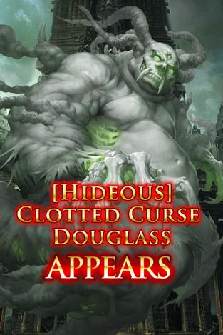 (Hideous) Clotted Curse Douglass Appears