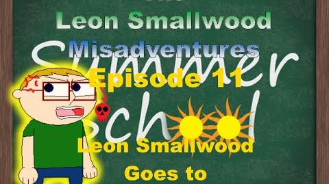The Leon Smallwood Misadventures Episode 11 Leon Smallwood Goes to Summer School