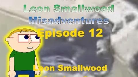 The Leon Smallwood Misadventures Episode 12 Leon Smallwood Steals a Car (V1.2)
