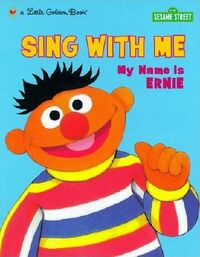 Sing with me my name is ernie