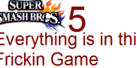 Super Smash Brothers 5:Everything is in this frickin game