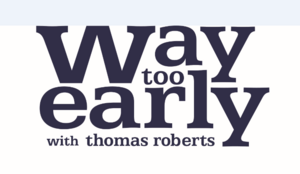 Way Too Early With Thomas Roberts Logo