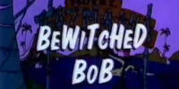 Bewitched Bob