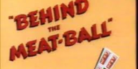Behind the Meat-Ball
