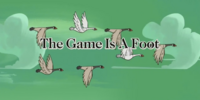 The Game is a Foot