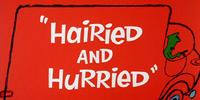 Hairied and Hurried