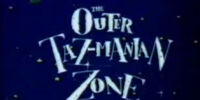 The Outer Taz-Manian Zone
