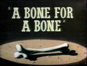 A Bone for a Bone title card