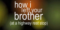 How I Left Your Brother (at a Highway Rest Stop)