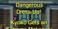 Dangerous Dress-Up! Kyoko Gets an Extreme Makeover