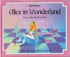 Walt Disney's Alice in Wonderland - Down the Rabbit Hole (A Lift-the-Flap Rebus Book)