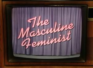 The Masculine Feminist