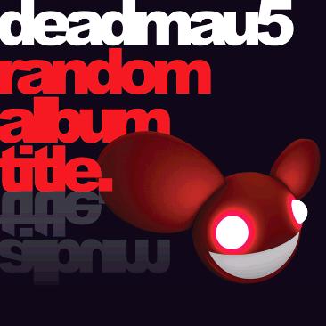 File:Deadmau5-RandomAlbumTitleUltimate.png