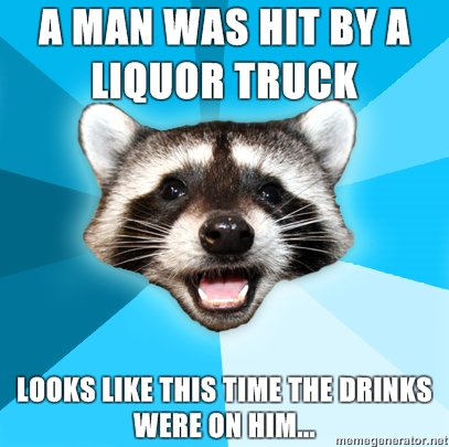 File:Lame-Pun-Coon-A-man-was-hit-by-a-liquor-truck-Looks-like-this-time-the-drinks-were-on-him.jpg