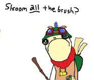Shroom ALL the brush