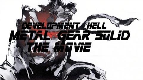 Development Hell Metal Gear Solid the movie