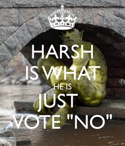 File:Harsh-is-what-he-is-just-vote-no-2.png