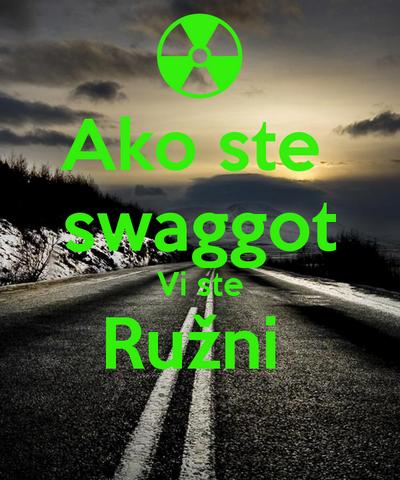 File:Ako-ste-swaggot-vi-ste-ružni.png