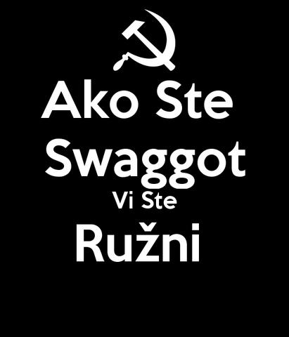 File:Ako-ste-swaggot-vi-ste-ružni-2.png