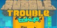 Rubble Trouble Tokyo
