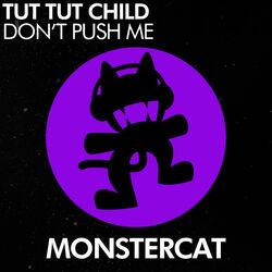 Tut Tut Child - Don't Push Me
