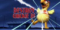 Destroy Chickie D!