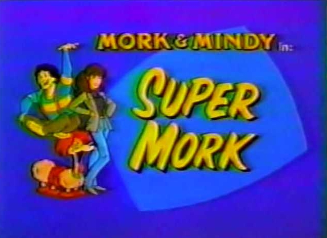 File:Mork & Mindy The Animated Series 23 Super Mork.jpg