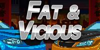 Fat & Vicious