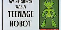 My Neighbor was a Teenage Robot