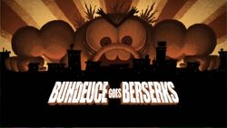 Behdeuce goes Berserks