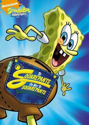 File:SpongeBob DVD - To SquarePants or Not To SquarePants.jpg