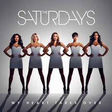 The Saturdays - My Heart Takes Over Lyrics