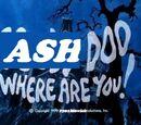 Ash Doo, Where Are You!