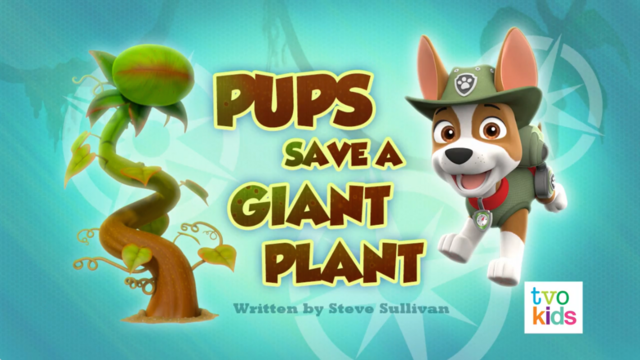 File:PAW Patrol Pups Save a Giant Plant Title Card.png