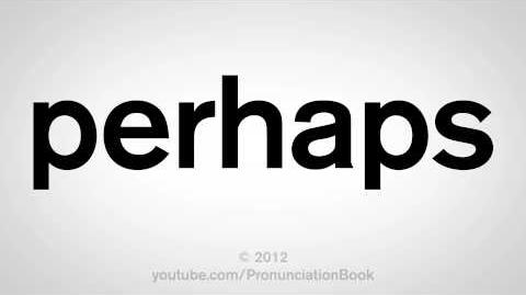 How to Pronounce Perhaps