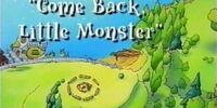 Come Back, Little Monster