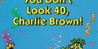 You Don't Look 40, Charlie Brown