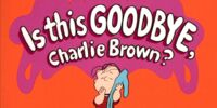 Is This Goodbye, Charlie Brown?