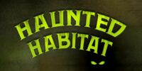 Haunted Habitat/Transcript