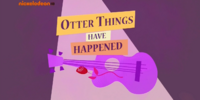 Otter Things Have Happened