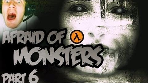 Afraid of Monsters - Part 6