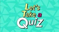 Lets take a quiz