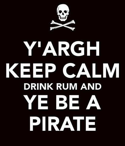 File:Y-argh-keep-calm-drink-rum-and-ye-be-a-pirate.png