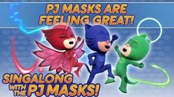 PJ Masks Singalong - ♪♪ PJ Masks are Feeling Great ♪♪ (10 mins)