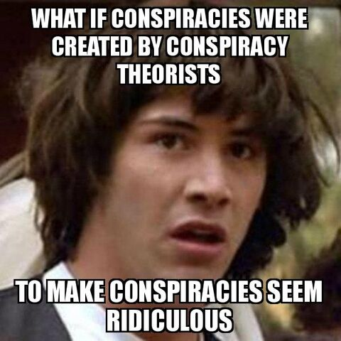 File:Conspiracy keanu on conspriaces being created by conspiracy theorists aaafasf.jpg